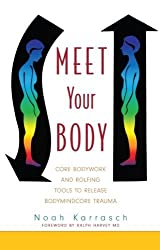 Meet Your Body: CORE Bodywork and Rolfing Tools to Release Bodymindcore by Noah Karrasch (2009-02-15)
