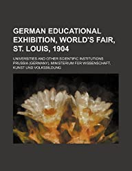 German Educational Exhibition, World's Fair, St. Louis, 1904; Universities & Other Scientific Institutions