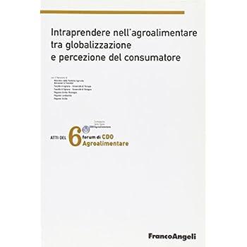 Sesto Forum Di Cdo Agrolimentare 2008. Intraprendere Nell'agroalimentare Tra Globalizzazione E Percezione Del Consumatore