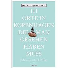 111 Orte in Kopenhagen, die man gesehen haben muss: Reiseführer