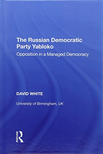 The Russian Democratic Party Yabloko: Opposition in a Managed Democracy por David White
