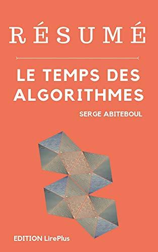 Serge Abiteboul – Résumé De : LE TEMPS DES ALGORITHMES: Une synthèse simple et rapide à lire qui vous expose les points essentiels de ce livre par EDITION LirePlus