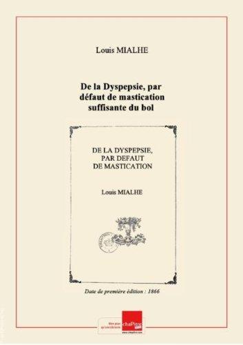De la Dyspepsie, par dfaut de mastication suffisante du bol alimentaire, par M. le Dr Mialhe,... [Edition de 1866]