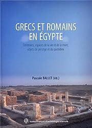 Grecs et Romains en Egypte : Territoires, espaces de la vie et de la mort, objets de prestige et du quotidien