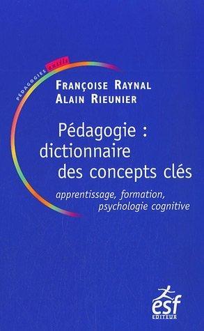 Pédagogie : dictionnaire des concepts clés : Apprentissages, formation, psychologie cognitive de Françoise Raynal (22 février 2007) Broché