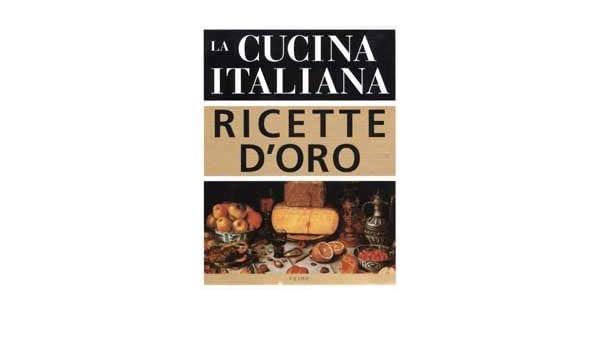Amazon It La Cucina Italiana Ricette D Oro A Bay Libri