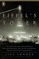 Eiffel's Tower: The Thrilling Story Behind Paris's Beloved Monument and the Extraordinary World's Fair That Introduced It