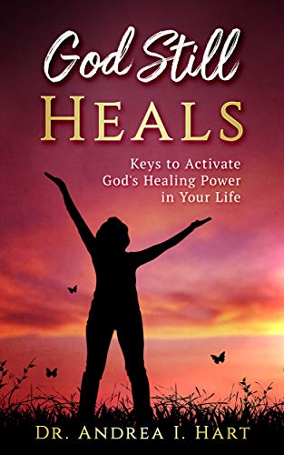 God Still Heals: Keys to Activate God's Healing Power in Your Life (English Edition)