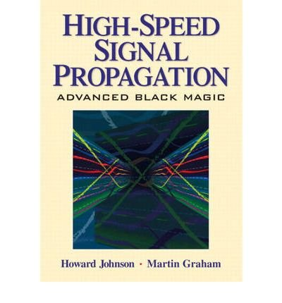 [( High Speed Signal Propagation: Advanced Black Magic (Prentice Hall Modern Semiconductor Design) By Howard W Johnson ( Author ) Hardcover Mar - 2003)] Hardcover