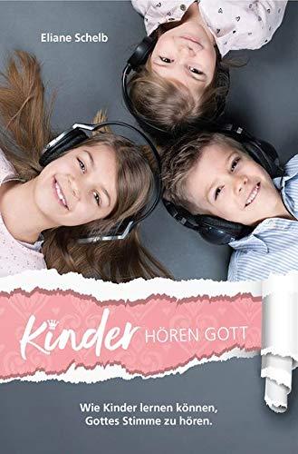 Kinder hören Gott: Wie Kinder lernen können, Gottes Stimme zu hören