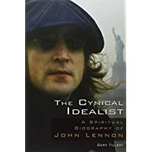 The Cynical Idealist: A Spiritual Biography of John Lennon by Gary Tillery (2009-12-01)