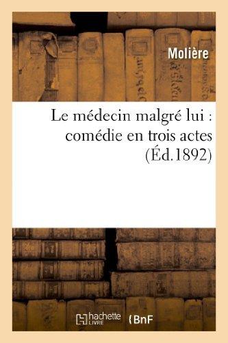 Le Medecin Malgre Lui: Comedie En Trois Actes Litterature By Moliere 2013-02-25