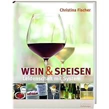 Leidenschaft mit System: Wein und Speisen
