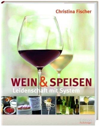 Speise-wein (Leidenschaft mit System: Wein und Speisen)