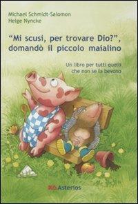 «Mi scusi, per trovare Dio?» Domandò il piccolo maialino. Ediz. illustrata por Michael Schmidt-Salomon