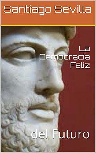La Democracia Feliz: del Futuro por Santiago Sevilla
