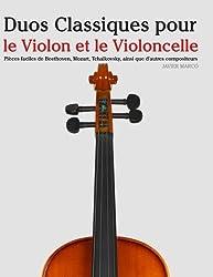 Duos Classiques pour le Violon et le Violoncelle: Pièces faciles de Beethoven, Mozart, Tchaikovsky, ainsi que d'autres compositeurs