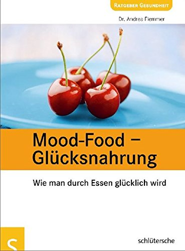 Mood-Food - Glücksnahrung. Wie man durch Essen glücklich wird (Mood-food)