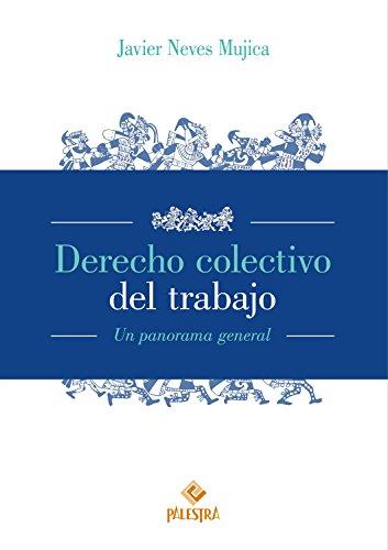 Derecho colectivo del trabajo: Un panorama general por Javier Neves Mujica