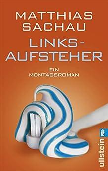 Linksaufsteher: Ein Montagsroman (German Edition) par [Sachau, Matthias]