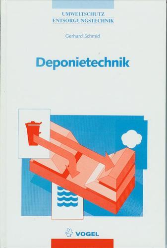 Deponietechnik: Verordnungen, Vorschriften, Altlasten, Standortfaktoren, Abdichtungen: Verfahren und Bedingungen, Deponiesanierung (Umweltschutz /Entsorgungstechnik)