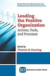 Leading The Positive Organization: Actions, Tools, and Processes