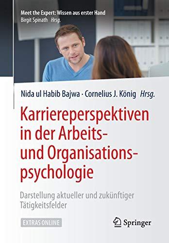 Karriereperspektiven in der Arbeits- und Organisationspsychologie: Darstellung aktueller und zukünftiger Tätigkeitsfelder (Meet the Expert: Wissen aus erster Hand)