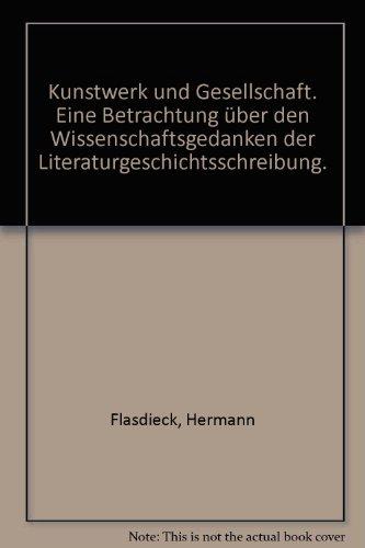 Kunstwerk und Gesellschaft. Eine Betrachtung über den Wissenschaftsgedanken der Literaturgeschichtsschreibung.