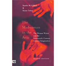 The Madwoman in the Attic: The Woman Writer and the Nineteenth-Century Literary Imagination: The Woman Writer and the Nineteenth-century Literacy Imagination (Yale Nota Bene S)