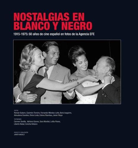 Nostalgias en blanco y negro: 1915-1975: 60 años de cine español en fotos de la Agencia EFE. (Libro Regalo (everest)) por Festival de Cine de Málaga