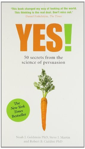 Yes!: 50 Secrets From the Science of Persuasion by Goldstein, Noah J., Cialdini, Robert B., Martin, Steve (2013) Paperback