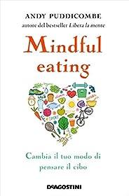 Mindful eating: Cambia il tuo modo di pensare il cibo