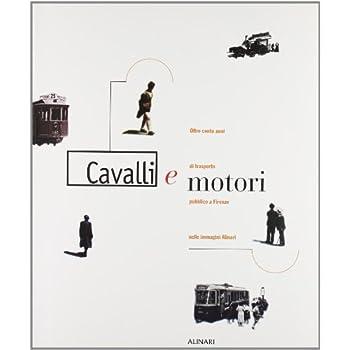 Cavalli E Motori. Oltre Cento Anni Di Trasporto Pubblico A Firenze Nelle Immagini Alinari