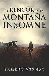 El rencor de la montaña insomne: Un thriller cargado de suspense, intriga, crimen y misterio. par Samuel Vernal