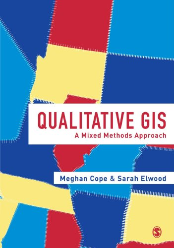 Qualitative GIS: A Mixed Methods Approach