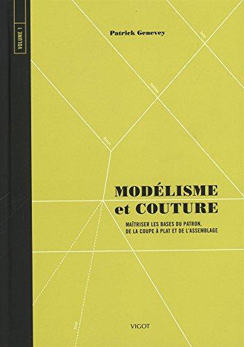 Modélisme et couture : Tome 1, Maîtriser les bases du patron, de la coupe à plat et de l'assemblage