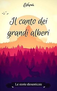 Il canto dei grandi alberi (Le storie dimenticate Vol. 2) di [S. S., Eshewa, Saporito, Sandra]
