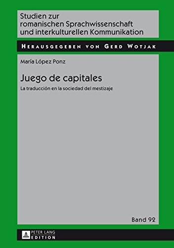 Juego de Capitales: La Traduccion En La Sociedad del Mestizaje (Studien Zur Romanischen Sprachwissenschaft Und Interkulturel) por Maria Lopez Ponz