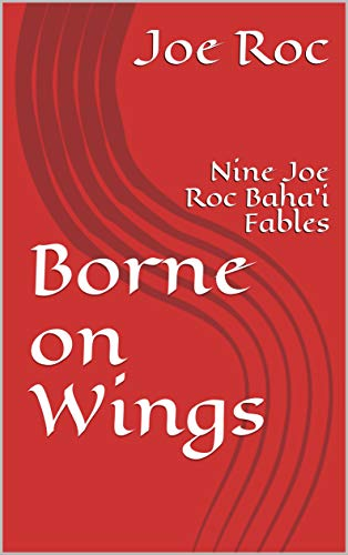 Borne on Wings: Nine Joe Roc Baha'i Fables (Joe Roc Bahá'í Fables Book 12) (English Edition) por Joe Roc
