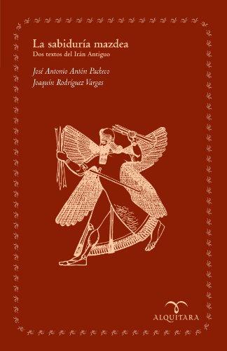 La Sabiduría Mazdea. Dos Textos Del Irán Antiguo