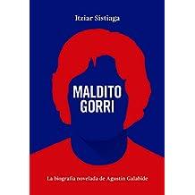 Maldito Gorri: La biografía novelada de Agustín Galabide