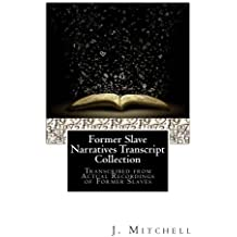 Recorded Audio Slave Narratives & Interviews Transcript Collection: Transcribed from Actual Recordings of Former Slaves