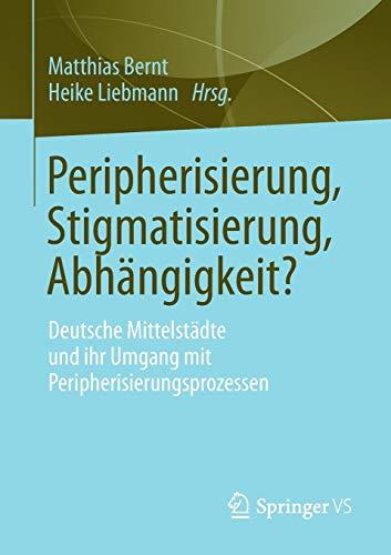 Peripherisierung, Stigmatisierung, Abhängigkeit?: Deutsche Mittelstädte und ihr Umgang mit Peripherisierungsprozessen.
