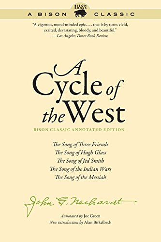 Cycle of the West, Bison Classic Annotated Edition: The Song of Three Friends, the Song of Hugh Glass, the Song of Jed Smith, the Song of the Indian W por John G Neihardt