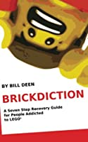 Brickdiction: A Seven Step Recovery Guide for People Addicted to LEGO®