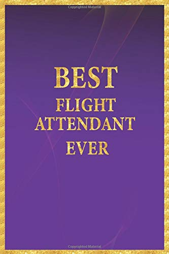 Best Flight Attendant Ever: Lined Notebook, Gold Letters on Purple Cover, Gold Border Margins, Diary, Journal, 6 x 9 in., 110 Lined Pages