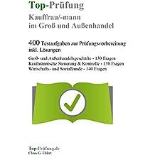 Top-Prüfung Kauffrau/Kaufmann im Groß- und Außenhandel - 400 Übungsaufgaben für die Abschlußprüfung: Testaufgaben inkl. Lösungen für eine effektive Prüfungsvorbereitung auf die Prüfung