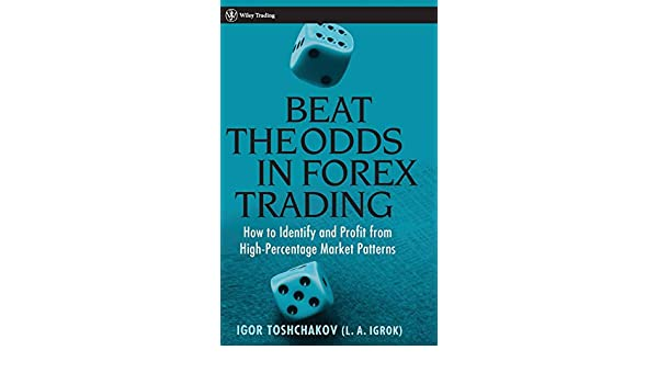 Beat The Odds In Forex Trading How To Identify And Profit From High -