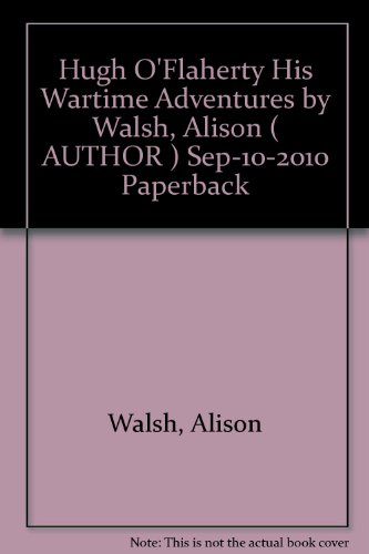 Hugh O'Flaherty His Wartime Adventures by Walsh, Alison ( AUTHOR ) Sep-10-2010 Paperback