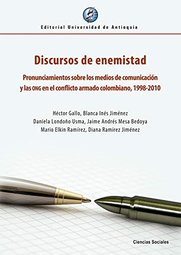 Discursos de enemistad: Pronunciamientos sobre los medios de comunicación y las ONG en el conflicto armado colombiano, 1998-2010